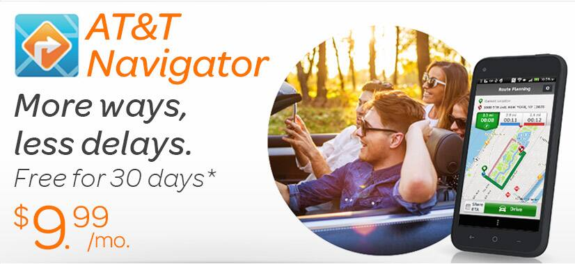 AT&T Navigator $9.99 per month. More ways, less delays. FREE for 30 days. Cancel within 30 days or you will be auto-billed $9.99 per month. Cancel anytime. Restrictions apply. New subscribers only. See offer details. Get started.
